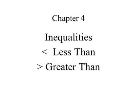 Chapter 4 Inequalities < Less Than > Greater Than.