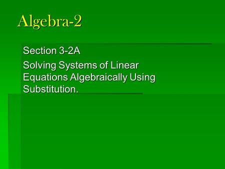 Algebra-2 Section 3-2A Solving Systems of Linear Equations Algebraically Using Substitution.