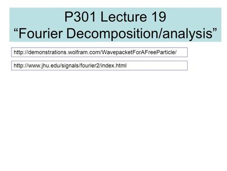 "P301 Lecture 19 ""Fourier Decomposition/analysis"""