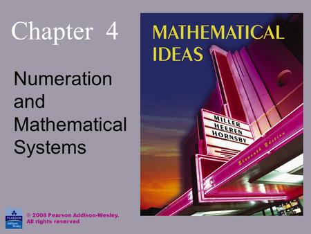 Chapter 4 Numeration and Mathematical Systems © 2008 Pearson Addison-Wesley. All rights reserved.