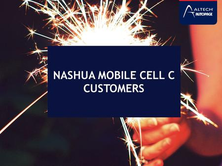 NASHUA MOBILE CELL C CUSTOMERS. BACKGROUND As communicated, we reached an agreement with Nashua Mobile to potentially purchase their Cell C subscriber.