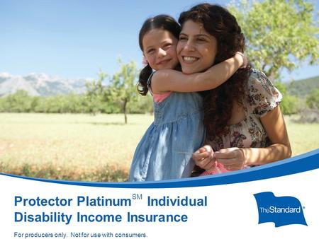 © 2010 Standard Insurance Company SI 15395PPT Protector Platinum Overview (Rev 7/15) Protector Platinum SM Individual Disability Income Insurance For producers.