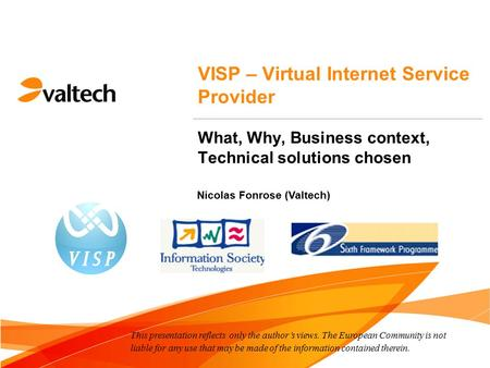 Nicolas Fonrose (Valtech) VISP – Virtual Internet Service Provider What, Why, Business context, Technical solutions chosen This presentation reflects only.