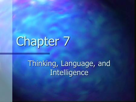 Chapter 7 Thinking, Language, and Intelligence. Cognition.
