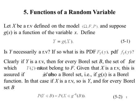 1 5. Functions of a Random Variable Let X be a r.v defined on the model and suppose g(x) is a function of the variable x. Define Is Y necessarily a r.v?