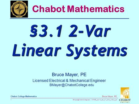 MTH55_Lec-10_sec_3-1_2Var_LinSys_ppt 1 Bruce Mayer, PE Chabot College Mathematics Bruce Mayer, PE Licensed Electrical & Mechanical.