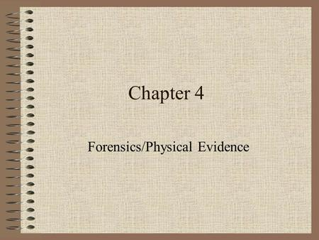 Chapter 4 Forensics/Physical Evidence. Types of Evidence Physical Evidence Direct Evidence Circumstantial/ Indirect Evidence Trace Evidence Associative.
