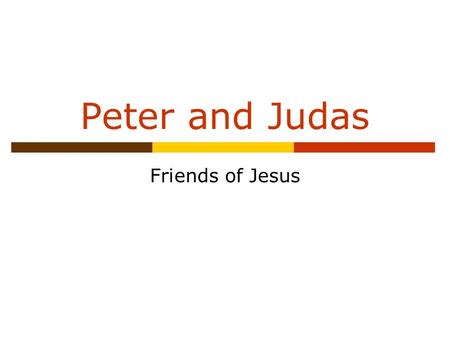 Peter and Judas Friends of Jesus. Aims for today  Examine the Easter story through the eyes of Peter and Judas.  Think about how they felt and why they.