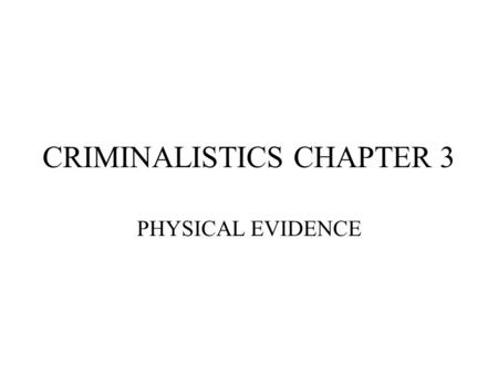 CRIMINALISTICS CHAPTER 3 PHYSICAL EVIDENCE. Impossible to list all items that could be important at crime scene\ Practicle to list those that scientific.