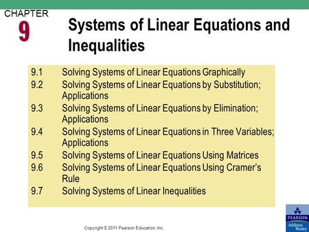Copyright © 2011 Pearson Education, Inc. Systems of Linear Equations and Inequalities CHAPTER 9.1Solving Systems of Linear Equations Graphically 9.2Solving.