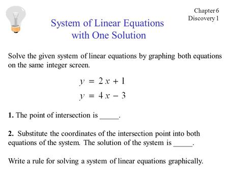 System of Linear Equations with One Solution Solve the given system of linear equations by graphing both equations on the same integer screen. 1. The point.