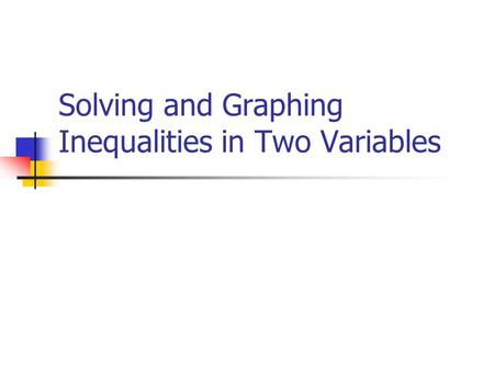Solving and Graphing Inequalities in Two Variables.