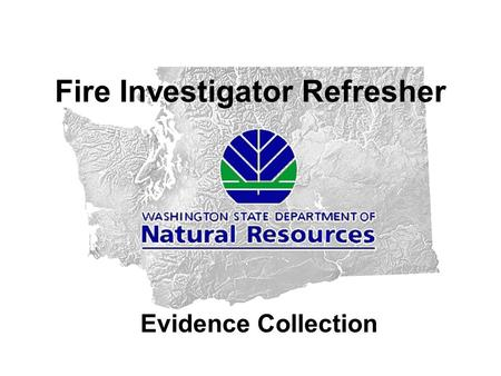 Fire Investigator Refresher Evidence Collection. OBJECTIVES: To learn what is or might be evidenceTo learn what is or might be evidence Learn how to document.
