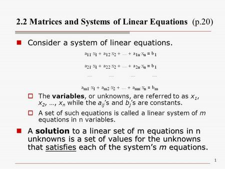 1 Consider a system of linear equations.  The variables, or unknowns, are referred to as x 1, x 2, …, x n while the a ij 's and b j 's are constants.