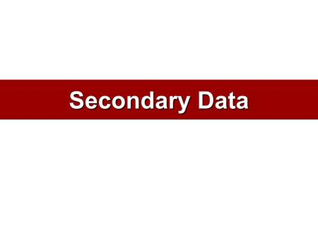 Secondary Data. What is Secondary Data? Data gathered and recorded previously for purposes other than the current project. –Usually historical and already.