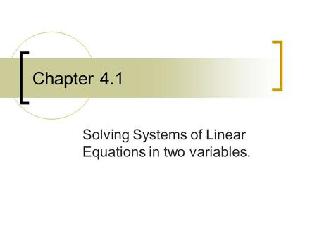 Chapter 4.1 Solving Systems of Linear Equations in two variables.