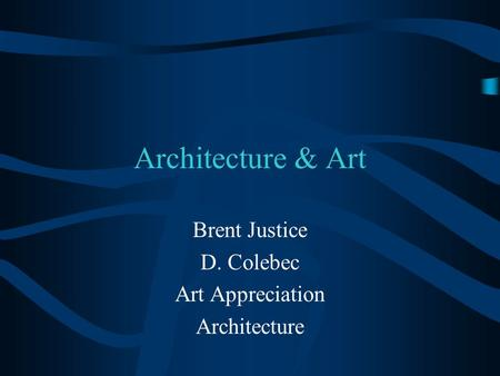 Architecture & Art Brent Justice D. Colebec Art Appreciation Architecture.