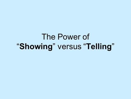 "The Power of ""Showing"" versus ""Telling"". Showing vs. Telling Telling communicates facts TELLING: All the kids knew that Lucinda was the meanest kid."
