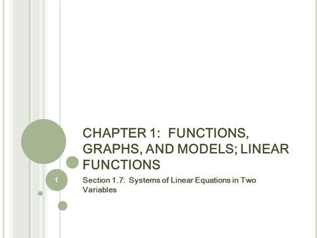 CHAPTER 1: FUNCTIONS, GRAPHS, AND MODELS; LINEAR FUNCTIONS Section 1.7: Systems of Linear Equations in Two Variables 1.