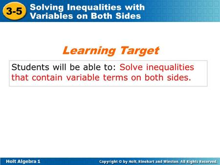 Holt Algebra 1 3-5 Solving Inequalities with Variables on Both Sides Students will be able to: Solve inequalities that contain variable terms on both sides.