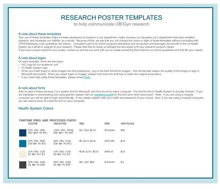 RESEARCH POSTER TEMPLATES to help communicate OB/Gyn research A note about these templates Your use of these templates helps increase awareness of research.