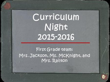 Curriculum Night 2015-2016 First Grade team: Mrs. Jackson, Ms. McKnight, and Mrs. Railton.