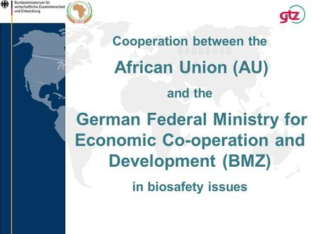 Cooperation between the African Union (AU) and the German Federal Ministry for Economic Co-operation and Development (BMZ) in biosafety issues.