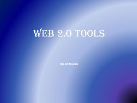 Web 2.0 Tools By: Jon McCabe. Podcast A podcast is an audio or video program formatted to be played on the iPod and made available for free or for purchase.