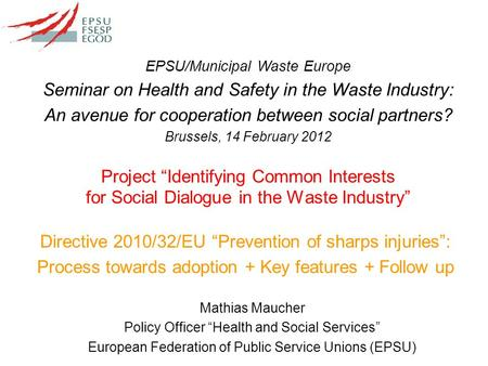 "Project ""Identifying Common Interests for Social Dialogue in the Waste Industry"" Mathias Maucher Policy Officer ""Health and Social Services"" European Federation."