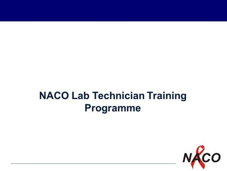 P1 1 NACO Lab Technician Training Programme. P2 2 What do you know about HIV/AIDS? Do you feel apprehensive to be involved in HIV Testing? What are your.