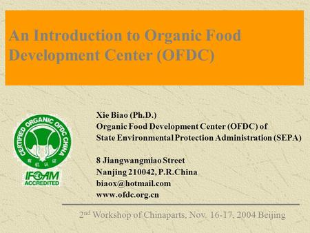 An Introduction to Organic Food Development Center (OFDC) Xie Biao (Ph.D.) Organic Food Development Center (OFDC) of State Environmental Protection Administration.