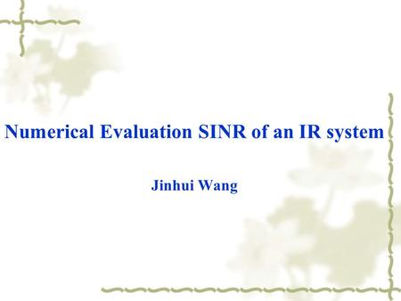 Numerical Evaluation SINR of an IR system Jinhui Wang.