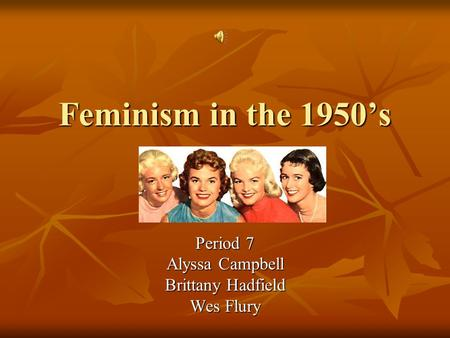 Feminism in the 1950's Period 7 Alyssa Campbell Brittany Hadfield Wes Flury.