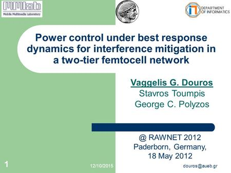 1 Power control under best response dynamics for interference mitigation in a two-tier femtocell network Vaggelis G. Douros Stavros.
