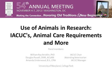 Use of Animals in Research: IACUC's, Animal Care Requirements and More Panel members: William Ray Stricklin, PhD IACUC Chair Douglas Powell, DVM, ACLAM.