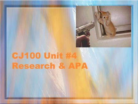 CJ100 Unit #4 Research & APA Unit #5 Prep work for final project –Three potential interviewees One primary and two backups Names and professions if possible.