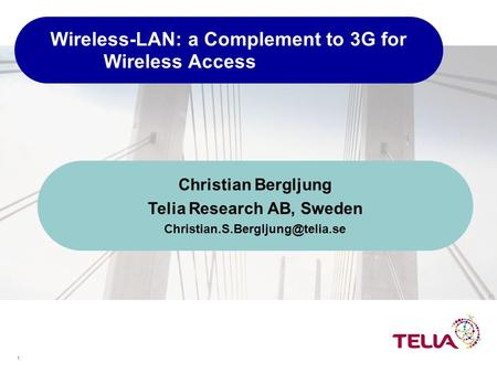 1 Wireless-LAN: a Complement to 3G for Wireless Access Christian Bergljung Telia Research AB, Sweden