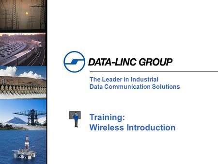 1 The Leader in Industrial Data Communication Solutions Training: Wireless Introduction.