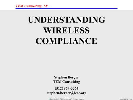 © Copyright 2001 – TEM Consulting, LP - All Rights Reserved Rev – 06/07/01 - HSB UNDERSTANDING WIRELESS COMPLIANCE Stephen Berger TEM Consulting (512)
