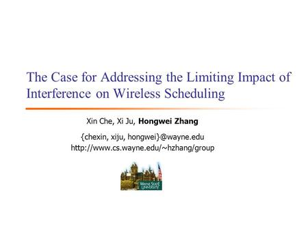 The Case for Addressing the Limiting Impact of Interference on Wireless Scheduling Xin Che, Xi Ju, Hongwei Zhang {chexin, xiju,