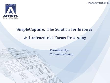 Presented by: Connectis Group SimpleCapture: The Solution for Invoices & Unstructured Forms Processing.