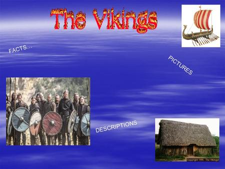 FACTS… PICTURES DESCRIPTIONS. Contents  Who were the Vikings?  Homes  Longboats  Weapons  Clothes.