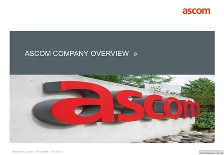 Presentation: Company | PL-000014-r5 | May 09, 2011 Verticals TOC » ASCOM COMPANY OVERVIEW »