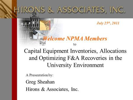 Capital Equipment Inventories, Allocations and Optimizing F&A Recoveries in the University Environment A Presentation by: Greg Sheahan Hirons & Associates,