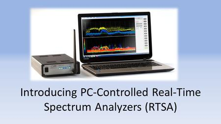 Introducing PC-Controlled Real-Time Spectrum Analyzers (RTSA)