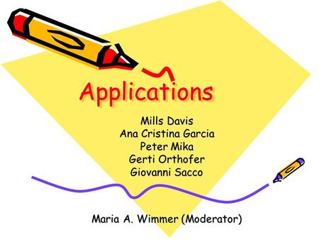 ApplicationsApplications Mills Davis Ana Cristina Garcia Peter Mika Gerti Orthofer Giovanni Sacco Maria A. Wimmer (Moderator)