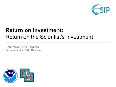 Return on Investment: Return on the Scientist's Investment Carol Meyer, Erin Robinson Foundation for Earth Science.