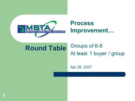 1 Round Table Process Improvement… Groups of 6-8 At least 1 buyer / group Apr 26, 2007.