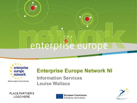 Title of the presentation | Date | ‹#› European Commission Enterprise and Industry Enterprise Europe Network NI Information Services Louise Wallace PLACE.