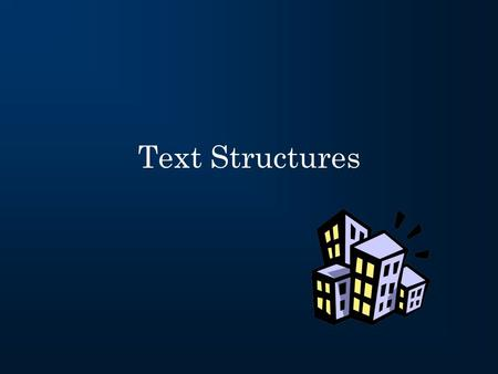 Text Structures. What is a text structure? The way that a writer chooses to organize their ideas in their writing.